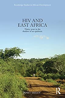 HIV and East Africa: Thirty Years in the Shadow of an Epidemic (Routledge Studies in African Development Book 8)