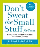 Don't Sweat the Small Stuff for Teens: Simple Ways to Keep Your Cool in Stressful Times (Don't Sweat the Small Stuff Series)