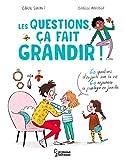 Les questions, ça fait grandir !: 60 questions d'enfants sur la vie - 60 réponses à partager en famille