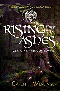 Rising From the Ashes: The Chronicles of Caymin (The Dragonmage Saga Book 1) by [Caren J. Werlinger]