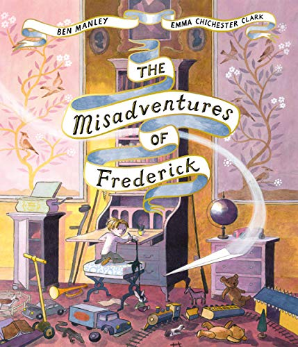 The Misadventures of Frederick by Ben Manley and Emma Chichester Clark