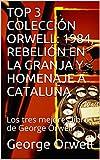 TOP 3 COLECCIÓN ORWELL: 1984, REBELIÓN EN LA GRANJA Y HOMENAJE A CATALUÑA: Los tres mejores libros de George Orwell