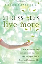 Stress Less, Live More: How Acceptance and Commitment Therapy Can Help You Live a Busy yet Balanced Life
