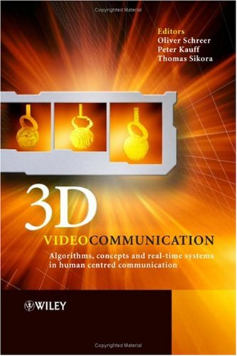 3D Videocommunication: Algorithms, Concepts and Real-time Systems in Human Centred Communication (English Edition)