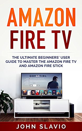 Amazon Fire TV: The Ultimate Step-by-Step Beginners User ...