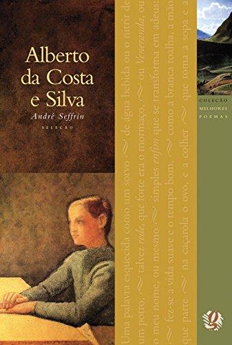 Melhores Poemas Alberto da Costa e Silva: seleção e prefácio: André Seffrin