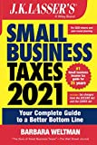J.K. Lasser s Small Business Taxes 2021: Your Complete Guide to a Better Bottom Line