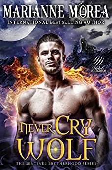 Never Cry Wolf: A Shifter Paranormal Romance - Howls Romance (Sentinel Brotherhood Book 3) by [Marianne Morea]