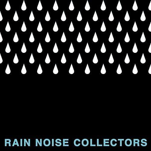 Rain Noise Collectors