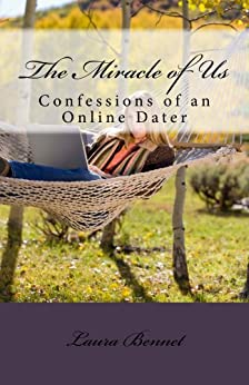 The Miracle of Us: Confessions of an Online Dater by [Laura Bennet]