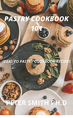Pastry Cookbook 101: Ideas To Pastry Cookbook Recipes (English Edition)