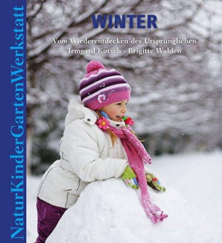 Natur-Kinder-Garten-Werkstatt: Winter: Vom Wiederentdecken des Ursprünglichen