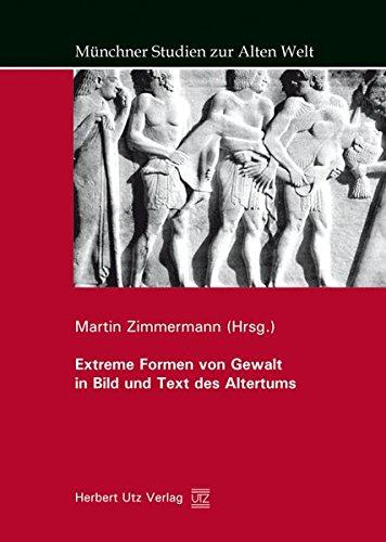 Extreme Formen von Gewalt in Bild und Text des Altertums (Münchner Studien zur Alten Welt)