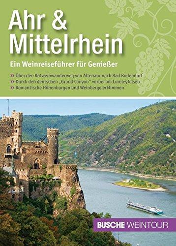 Ahr & Mittelrhein - Ein Weinreiseführer für Genießer