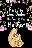 Paradise lies Under The Feet Of My Mother: Blank Ruled Lined notebook gift journal - (6 x 9 inches) Cute Bears cover - for women's day or mother's day to help bless your relationship with your mother
