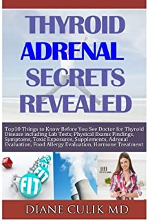 Thyroid Adrenal Secrets Revealed: 10 Things to Know before You See Your Doctor for Thyroid Disease including Lab Tests, Ph...