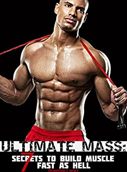 ULTIMATE MASS: 7 Secrets To Build Muscle Fast As Hell by [Brandon Carter]