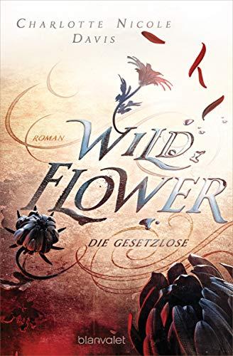 Wild Flower - Die Gesetzlose: Roman (The Good Luck Girls, Band 1)