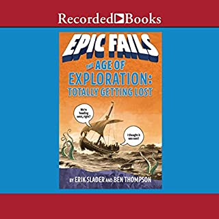 The Age of Exploration     Totally Getting Lost              Written by:                                                                                                                                 Ben Thompson,                                                                                        Erik Slader                               Narrated by:                                                                                                                                 L. J. Ganser                      Length: 1 hr and 49 mins     Not rated yet     Overall 0.0