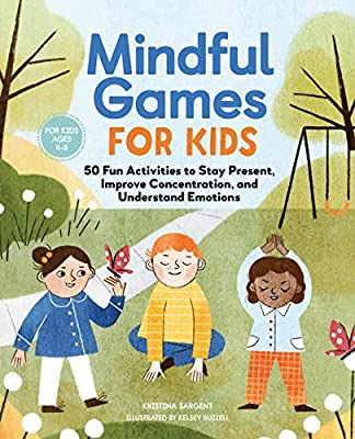 Mindful Games For Kids: 50 Fun Activities to Stay Present, Improve Concentration, and Understand Emotions