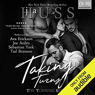 Taking Turns     The Turning Series, Book 1              By:                                                                                                                                 JA Huss                               Narrated by:                                                                                                                                 Ava Erickson,                                                                                        Sebastian York,                                                                                        Tad Branson,                   and others                 Length: 11 hrs and 3 mins     1,605 ratings     Overall 4.6