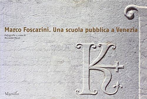 Marco Foscarini. Una scuola pubblica a Venezia. Ediz. illustrata