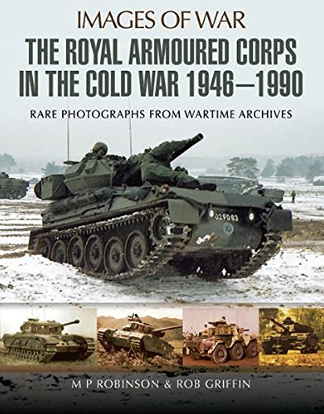 対応するゴールド完全に乾くThe Royal Armoured Corps in the Cold War 1946 - 1990: Rare Photographs from Wartime Archives (Images of War) (English Edition)