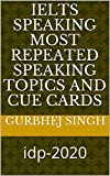 Ielts speaking most repeated speaking topics and cue cards: idp-2020 (English Edition)