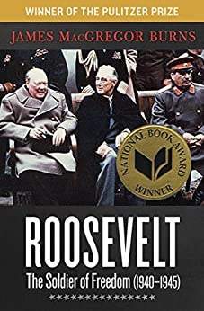 Roosevelt: The Soldier of Freedom (1940–1945) by [James MacGregor Burns]
