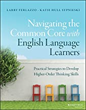 Navigating the Common Core with English Language Learners: Practical Strategies to Develop Higher-Order Thinking Skills (J-B Ed: Survival Guides)