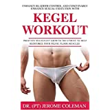ENHANCE BLADDER CONTROL AND CONCEIVABLY ENHANCE SEXUAL EXECUTION WITH KEGEL WORK OUT: Prostate malignant growth treatment to help reinforce your pelvic floor muscles (English Edition)