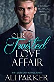 Our Twisted Love Affair (Bancroft Billionaire Brothers)