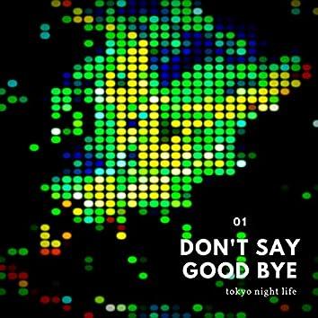 DON'T SAY GOOD BYE
