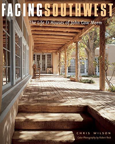 Facing Southwest: The Life & Houses of John Gaw Meem