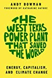 The West Texas Power Plant that Saved the World: Energy, Capitalism, and Climate Change
