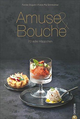 Amuse & Bouche: 70 edle Häppchen (Cook & Style)
