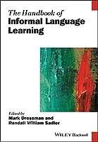 The Handbook of Informal Language Learning (Blackwell Handbooks in Linguistics)