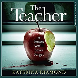 The Teacher     A Shocking and Compelling New Crime Thriller That's Not for the Faint-Hearted              By:                                                                                                                                 Katerina Diamond                               Narrated by:                                                                                                                                 Stevie Lacey                      Length: 11 hrs and 18 mins     519 ratings     Overall 4.1