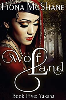 Wolf Land Book Five: Yaksha by [Fiona McShane]