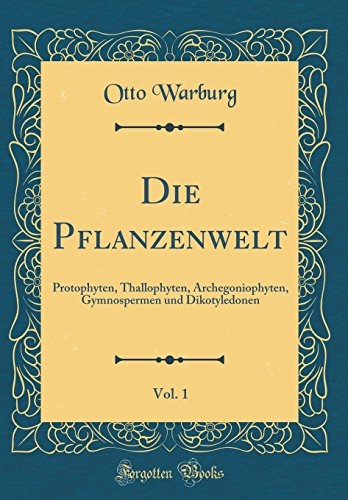 Die Pflanzenwelt, Vol. 1: Protophyten, Thallophyten, Archegoniophyten, Gymnospermen und Dikotyledonen (Classic Reprint)