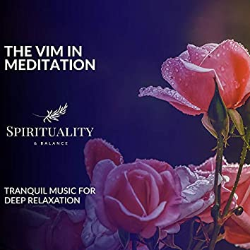 The Vim In Meditation - Tranquil Music For Deep Relaxation