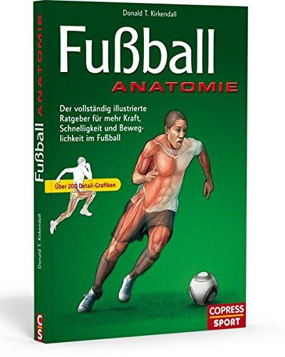 Fußball Anatomie: Der vollständige illustrierte Ratgeber für mehr Schnelligkeit, Kraft, und Beweglichkeit im Fußball