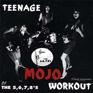 Teenage Mojo Workout by 5.6.7.8's (2009-04-14)