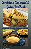 Southern Cornmeal & Grits Cookbook: Cornbread, Polenta, Casseroles & More! (Southern Cooking Recipes...