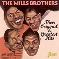 The Mills Brothers - Their Original & Greatest Hits [ORIGINAL RECORDINGS REMASTERED] by The Mills Brothers (1999-10-26)