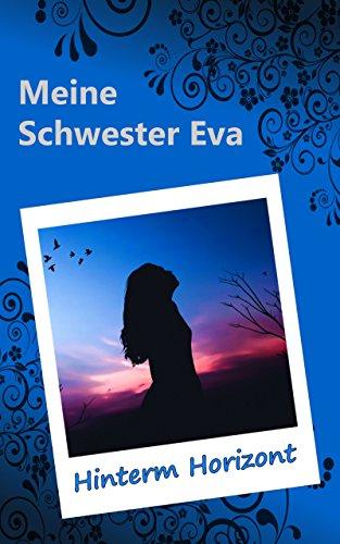 Meine Schwester Eva (10): Hinterm Horizont