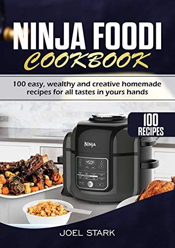 Ninja Foodi Cookbook For Beginners: 100 Easy Recipes to Air Fry Perfection , Indoor Grill, Pressure Cook, Slow Cook , Dehydrate , Wealthy and Creative Homemade Recipes. (English Edition)