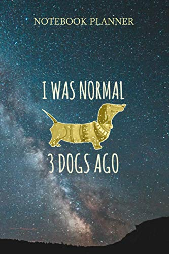 Notebook Planner I Was Normal 3 Dogs Ago Weiner Daschund Dog Mom: Journal, Pretty, 6x9 inch, Financial, Do It All, Stylish Paperback, Life, 114 Pages