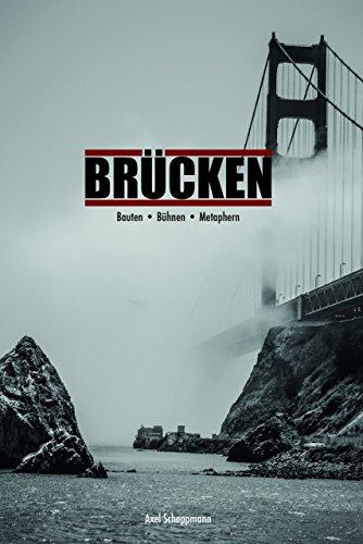 Brücken: Bauten - Bühnen - Metaphern (German Edition)