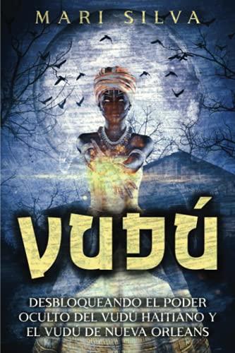 Vudú: Desbloqueando el poder oculto del vudú haitiano y el vudú de Nueva Orleans